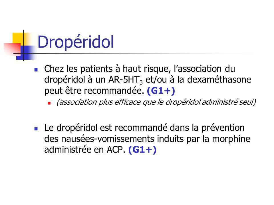 Dropéridol Chez les patients à haut risque, l'association du dropéridol à un AR-5HT3 et/ou à la dexaméthasone peut être recommandée. (G1+)