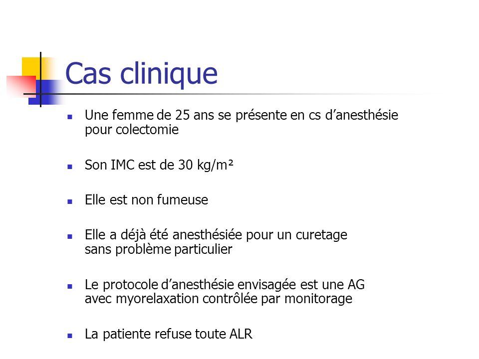 Cas clinique Une femme de 25 ans se présente en cs d'anesthésie pour colectomie. Son IMC est de 30 kg/m².