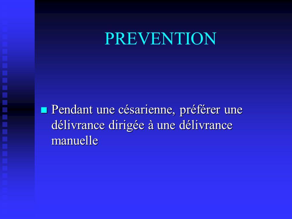 PREVENTION Pendant une césarienne, préférer une délivrance dirigée à une délivrance manuelle