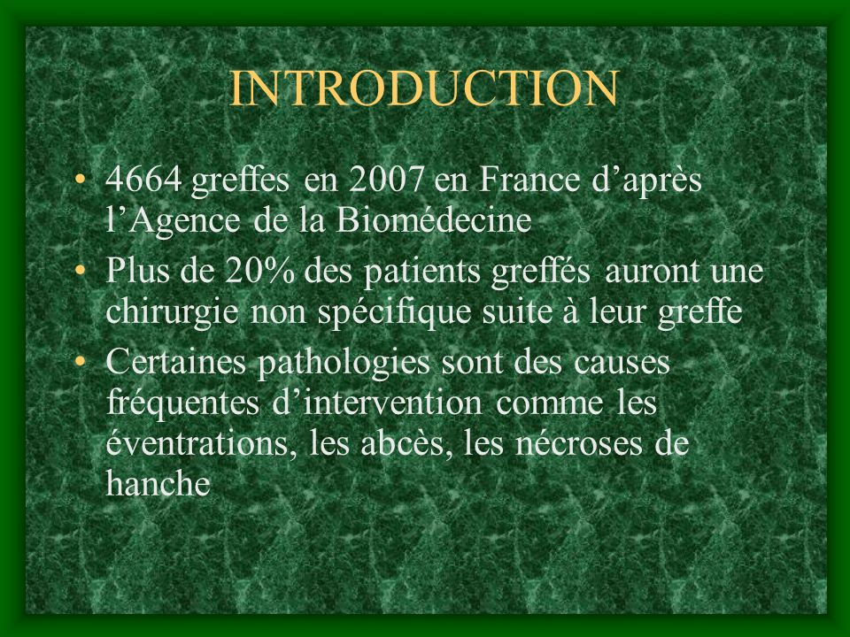 INTRODUCTION 4664 greffes en 2007 en France d'après l'Agence de la Biomédecine.