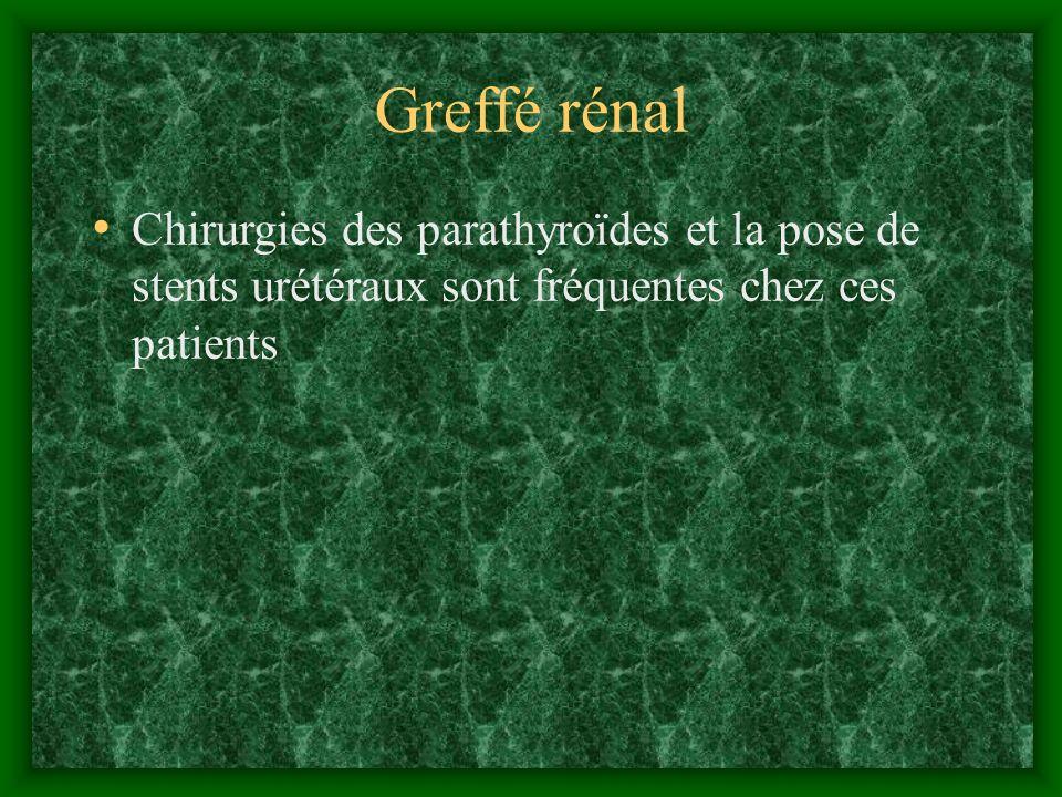 Greffé rénal Chirurgies des parathyroïdes et la pose de stents urétéraux sont fréquentes chez ces patients.