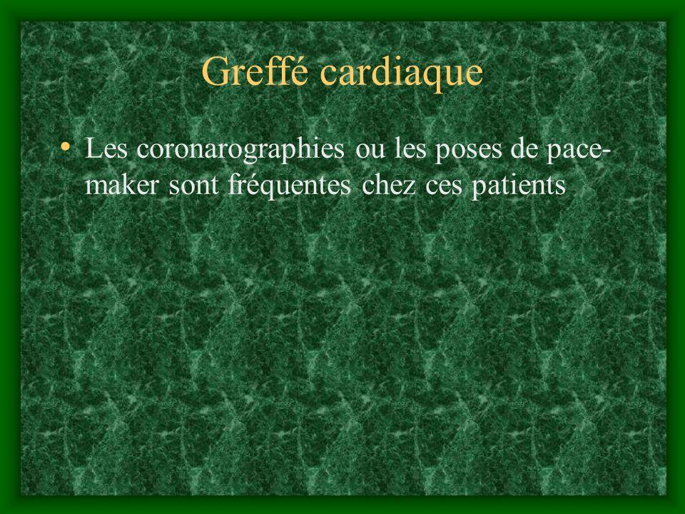 Greffé cardiaque Les coronarographies ou les poses de pace- maker sont fréquentes chez ces patients.