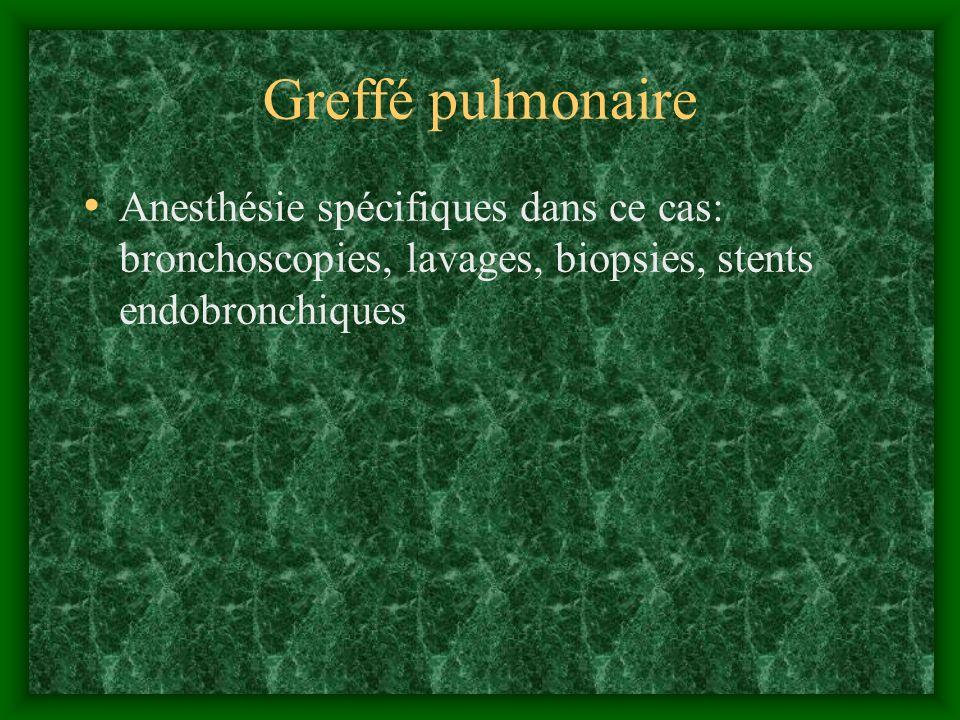 Greffé pulmonaire Anesthésie spécifiques dans ce cas: bronchoscopies, lavages, biopsies, stents endobronchiques.