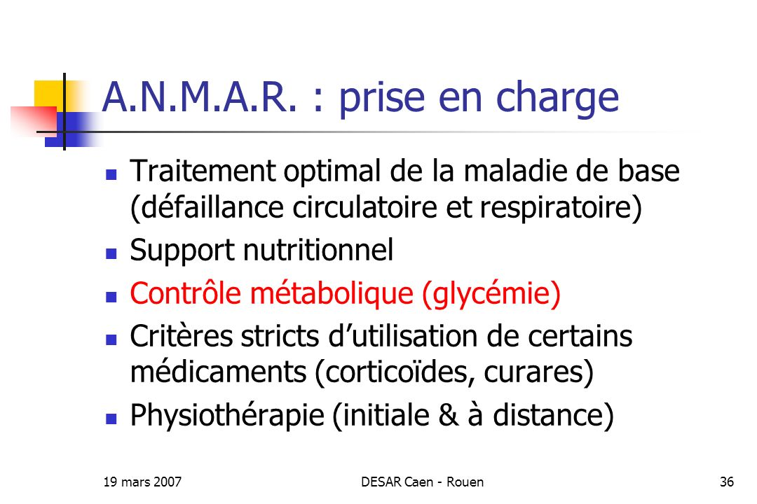 A.N.M.A.R. : prise en charge Traitement optimal de la maladie de base (défaillance circulatoire et respiratoire)