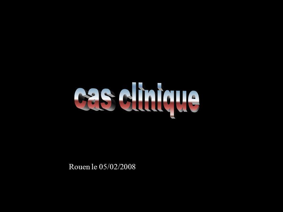 cas clinique Rouen le 05/02/2008