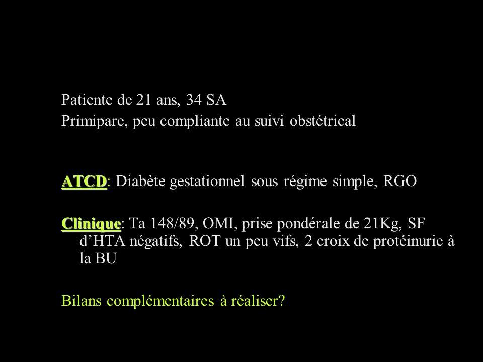 Patiente de 21 ans, 34 SA Primipare, peu compliante au suivi obstétrical. ATCD: Diabète gestationnel sous régime simple, RGO.