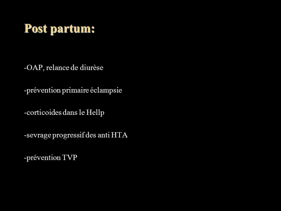 Post partum: -OAP, relance de diurèse -prévention primaire éclampsie