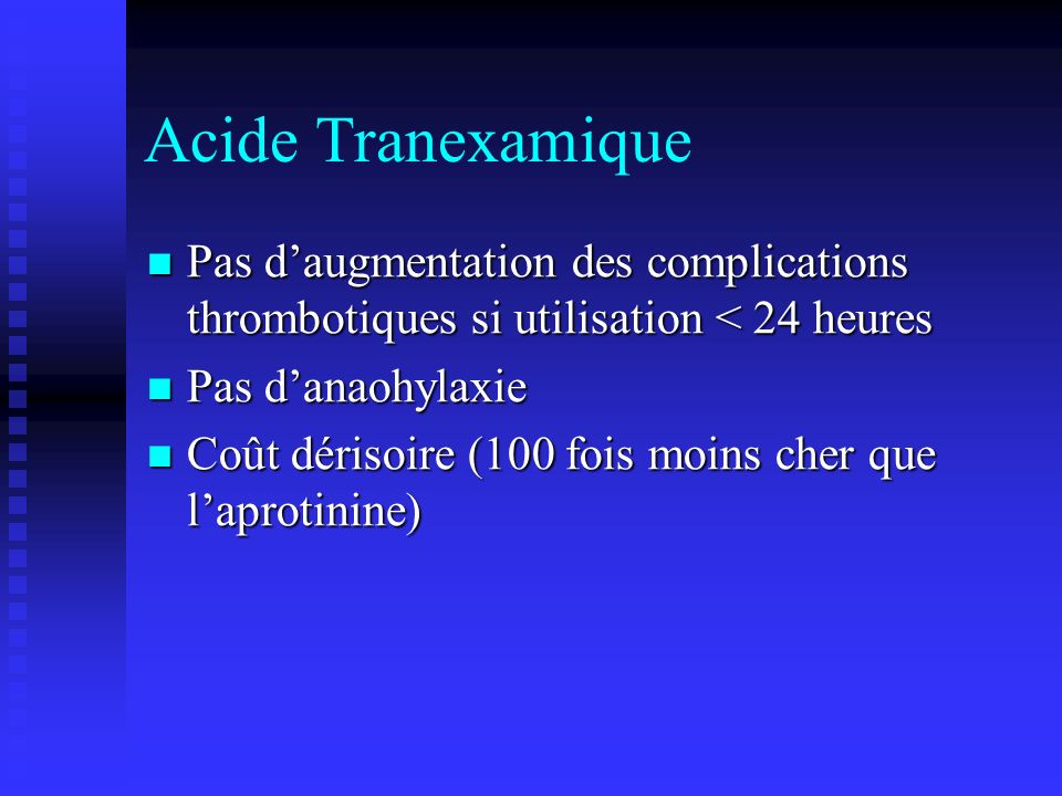 Acide TranexamiquePas d'augmentation des complications thrombotiques si utilisation < 24 heures. Pas d'anaohylaxie.
