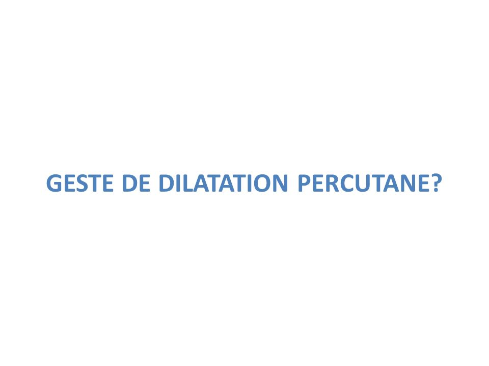GESTE DE DILATATION PERCUTANE