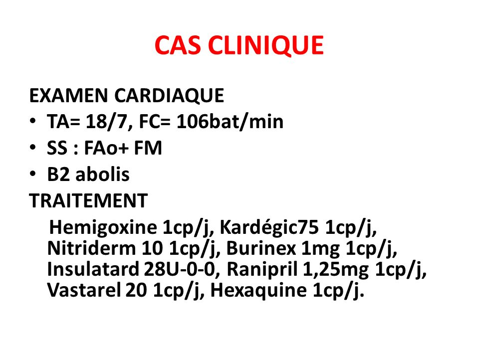 CAS CLINIQUE EXAMEN CARDIAQUE TA= 18/7, FC= 106bat/min SS : FAo+ FM