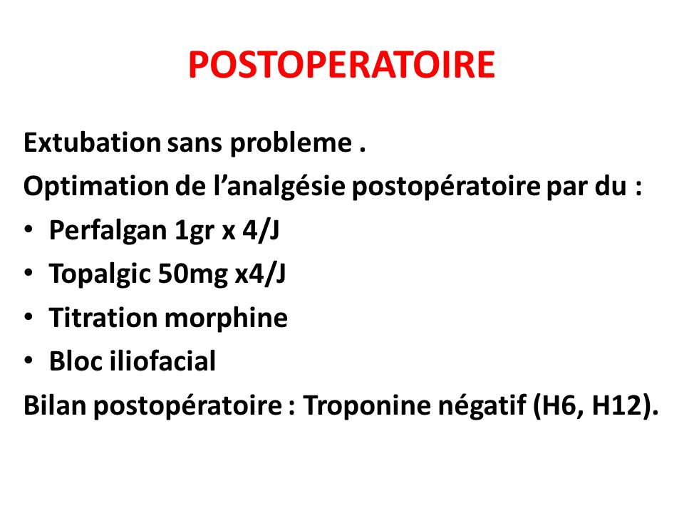 POSTOPERATOIRE Extubation sans probleme .