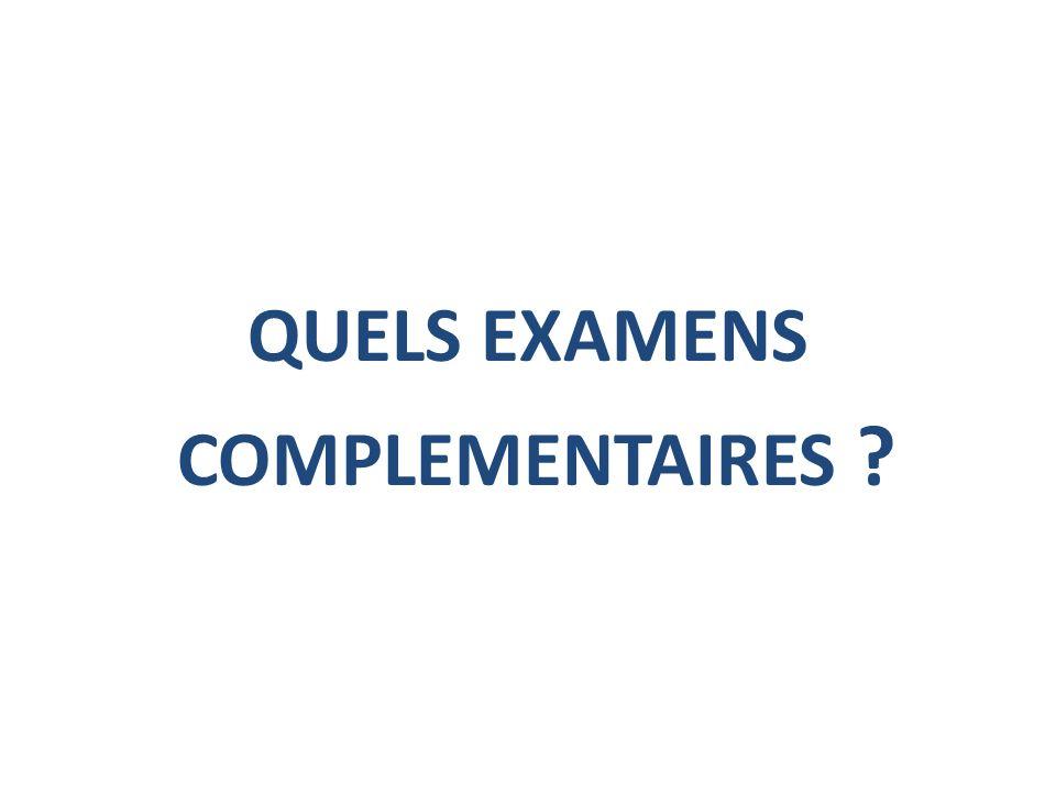 QUELS EXAMENS COMPLEMENTAIRES