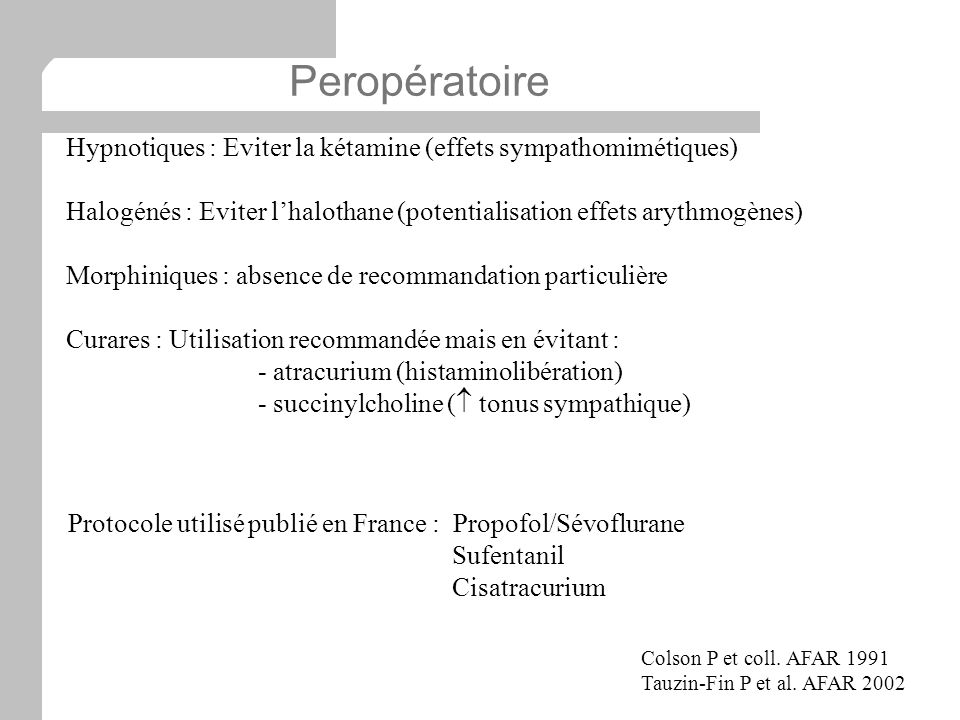 PeropératoireHypnotiques : Eviter la kétamine (effets sympathomimétiques) Halogénés : Eviter l'halothane (potentialisation effets arythmogènes)