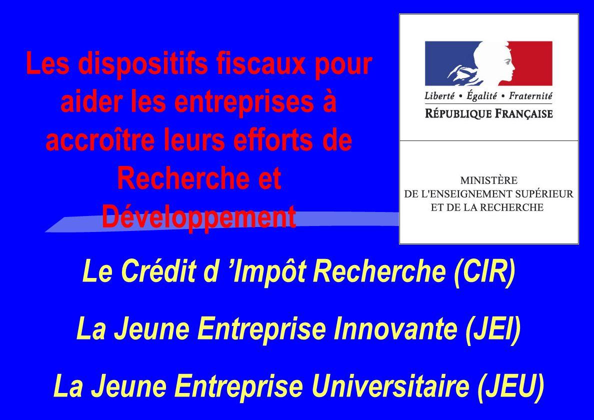 Le Crédit d 'Impôt Recherche (CIR) La Jeune Entreprise Innovante (JEI)