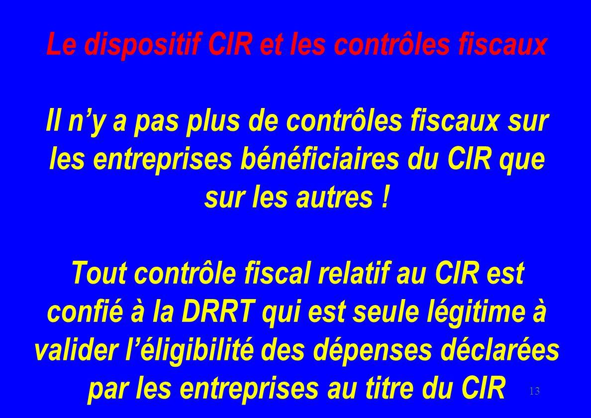 Le dispositif CIR et les contrôles fiscaux Il n'y a pas plus de contrôles fiscaux sur les entreprises bénéficiaires du CIR que sur les autres .