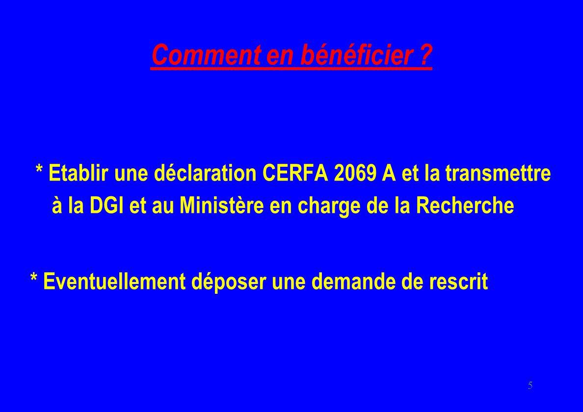 Comment en bénéficier * Etablir une déclaration CERFA 2069 A et la transmettre à la DGI et au Ministère en charge de la Recherche.