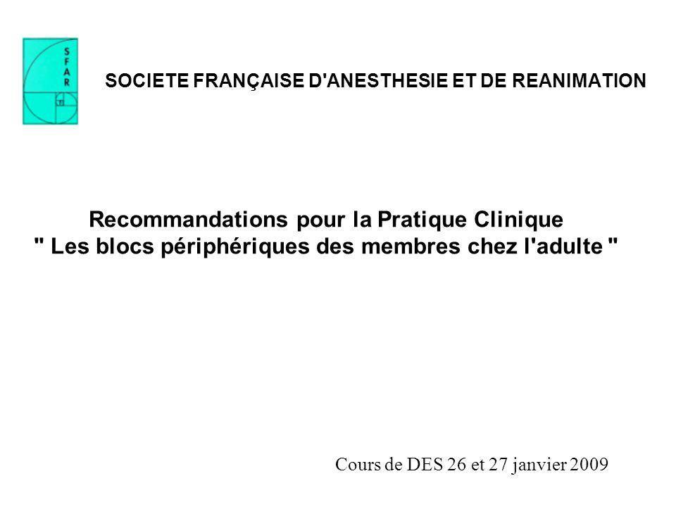 SOCIETE FRANÇAISE D ANESTHESIE ET DE REANIMATION Recommandations pour la Pratique Clinique Les blocs périphériques des membres chez l adulte
