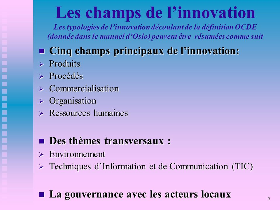 Les champs de l'innovation Les typologies de l'innovation découlant de la définition OCDE (donnée dans le manuel d'Oslo) peuvent être résumées comme suit