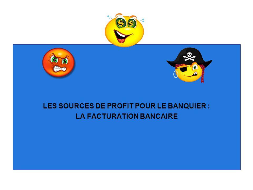 LES SOURCES DE PROFIT POUR LE BANQUIER : LA FACTURATION BANCAIRE