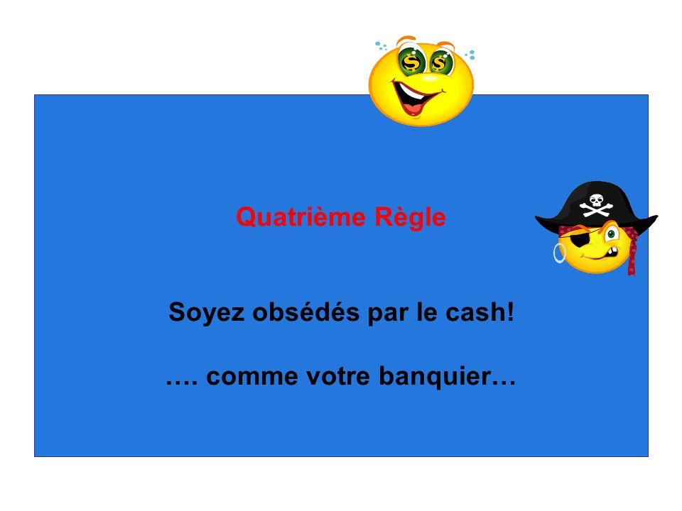 Soyez obsédés par le cash! …. comme votre banquier…