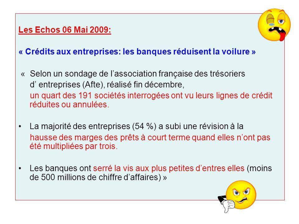 Les Echos 06 Mai 2009: « Crédits aux entreprises: les banques réduisent la voilure » « Selon un sondage de l'association française des trésoriers.