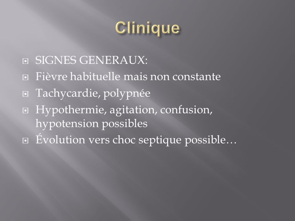 SIGNES GENERAUX: Fièvre habituelle mais non constante. Tachycardie, polypnée. Hypothermie, agitation, confusion, hypotension possibles.