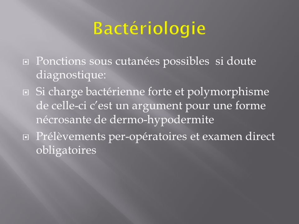 Bactériologie Ponctions sous cutanées possibles si doute diagnostique: