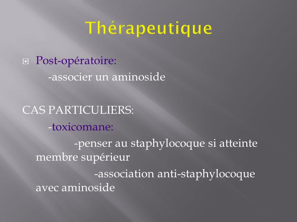 Thérapeutique Post-opératoire: -associer un aminoside