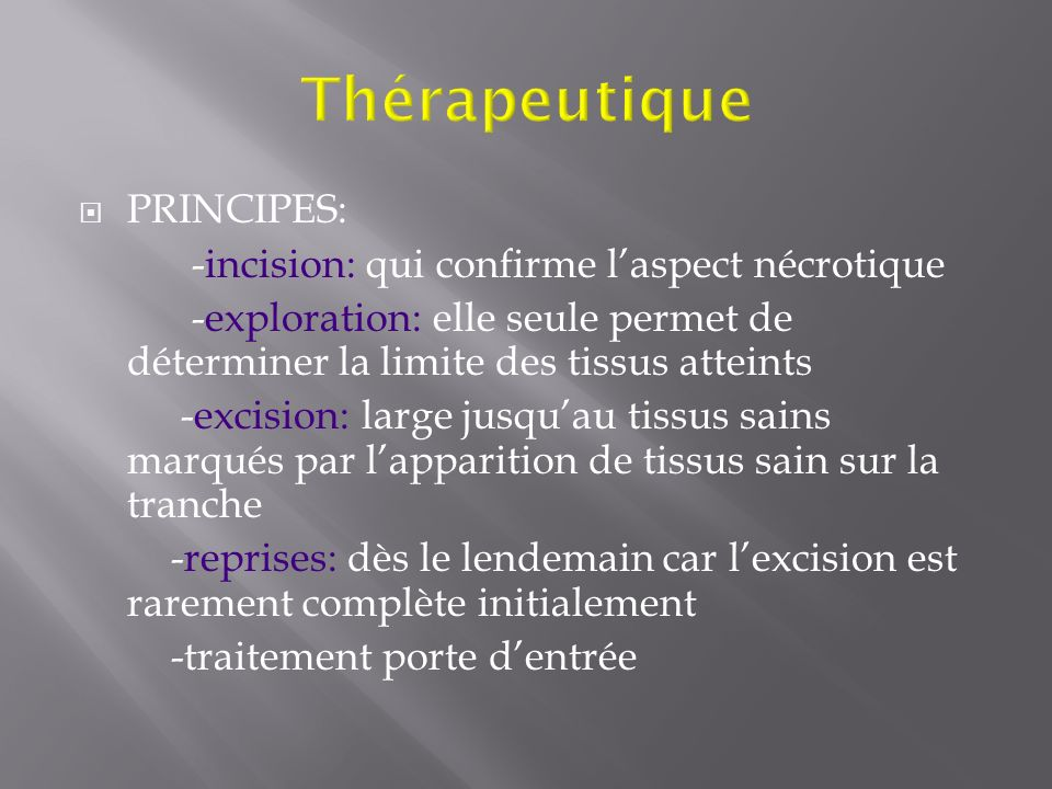 Thérapeutique PRINCIPES: -incision: qui confirme l'aspect nécrotique