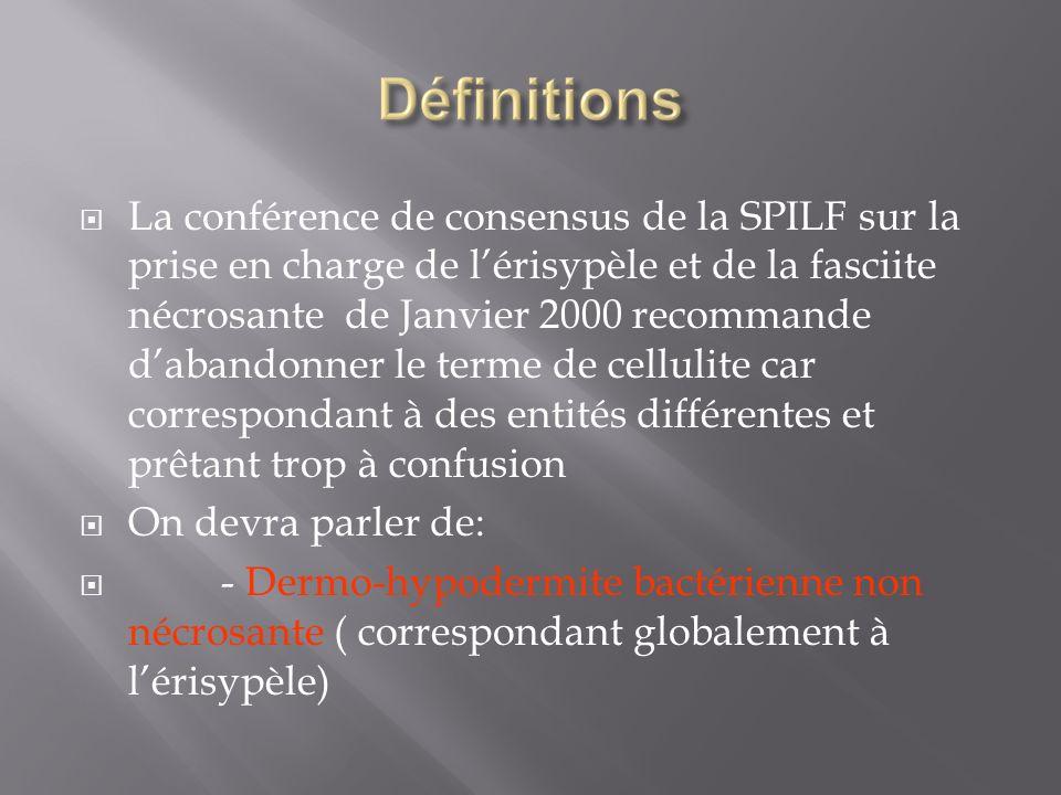 La conférence de consensus de la SPILF sur la prise en charge de l'érisypèle et de la fasciite nécrosante de Janvier 2000 recommande d'abandonner le terme de cellulite car correspondant à des entités différentes et prêtant trop à confusion