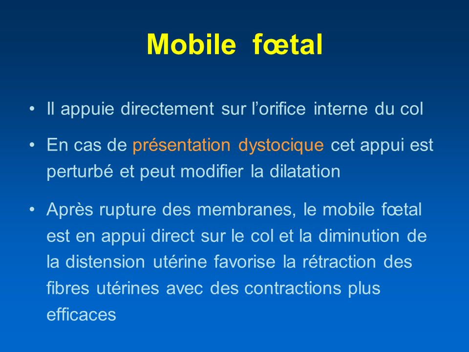 Mobile fœtal Il appuie directement sur l'orifice interne du col