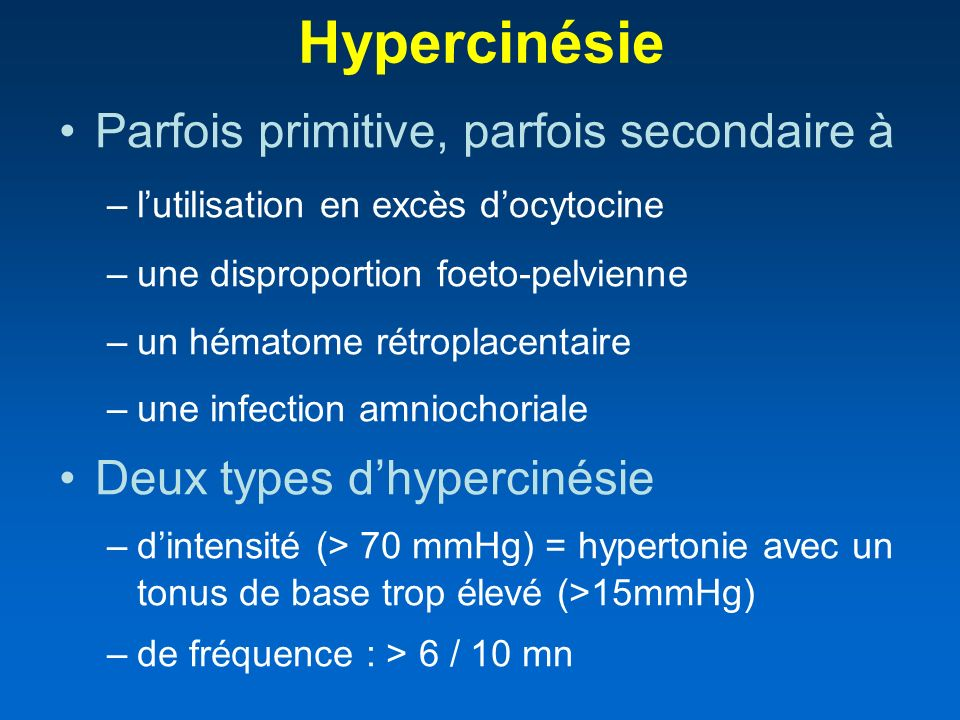 Hypercinésie Parfois primitive, parfois secondaire à