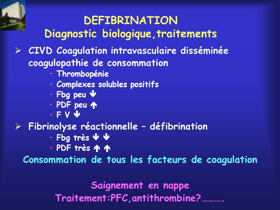 DEFIBRINATION Diagnostic biologique,traitements