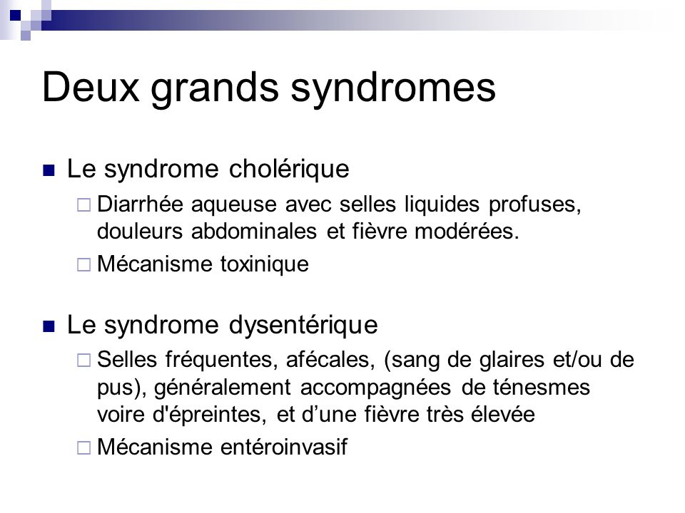 Deux grands syndromes Le syndrome cholérique Le syndrome dysentérique