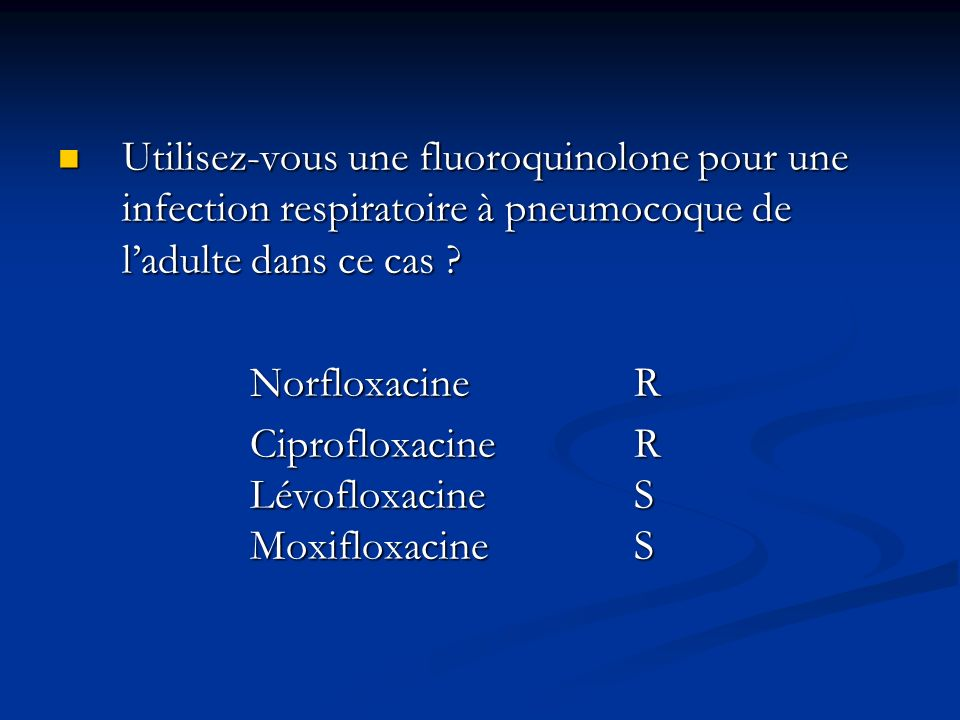 Utilisez-vous une fluoroquinolone pour une infection respiratoire à pneumocoque de l'adulte dans ce cas