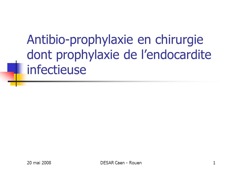 Antibio-prophylaxie en chirurgie dont prophylaxie de l'endocardite infectieuse