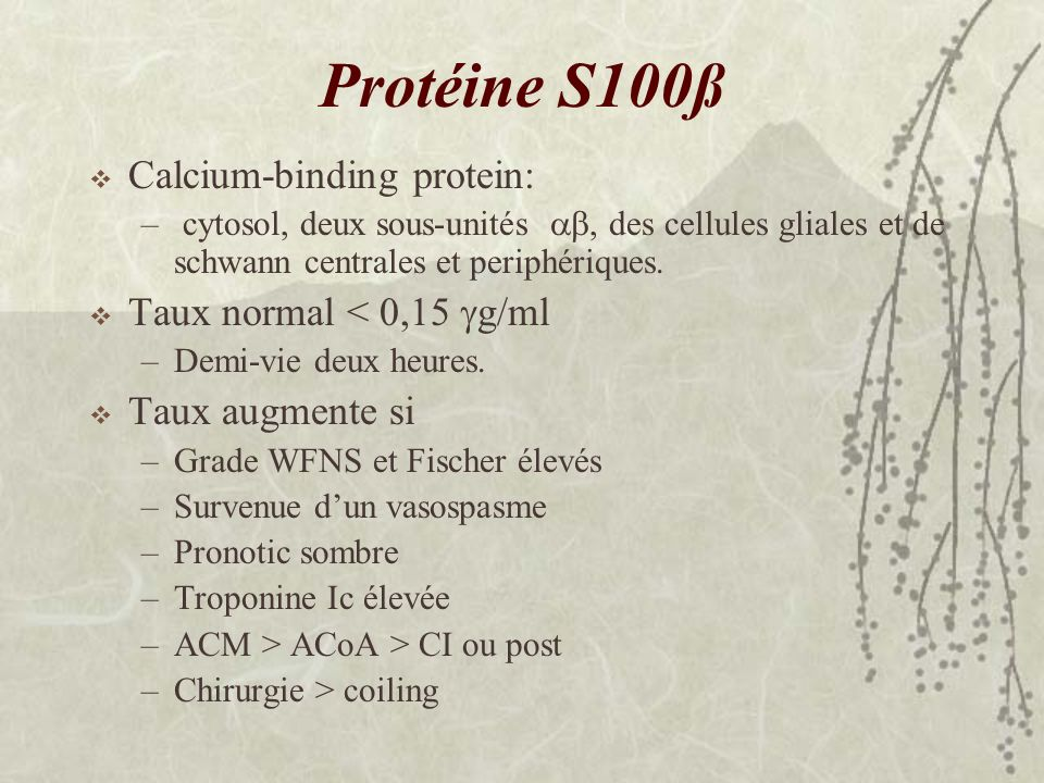 Protéine S100ß Calcium-binding protein: Taux normal < 0,15 g/ml