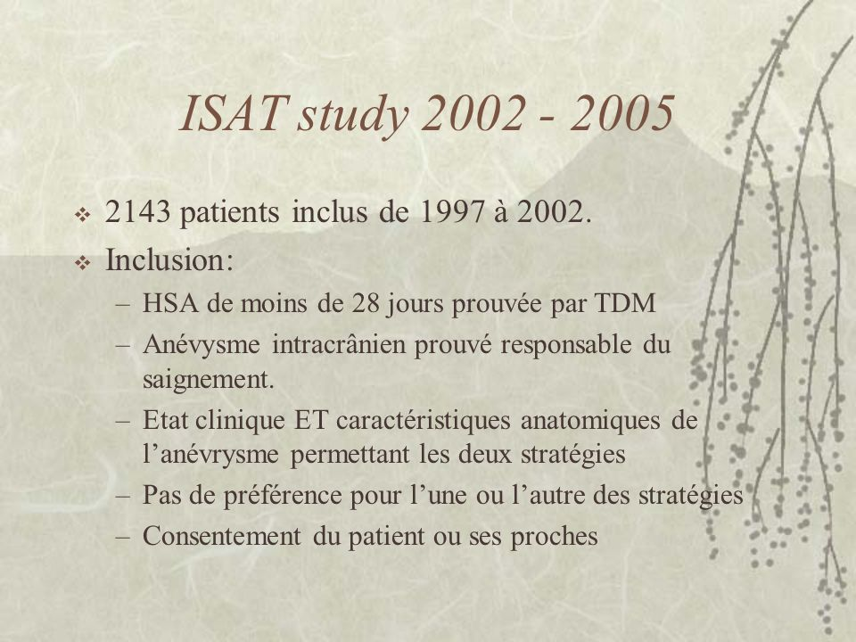 ISAT study 2002 - 2005 2143 patients inclus de 1997 à 2002. Inclusion: