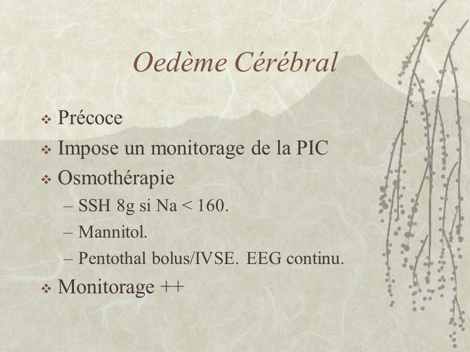 Oedème Cérébral Précoce Impose un monitorage de la PIC Osmothérapie
