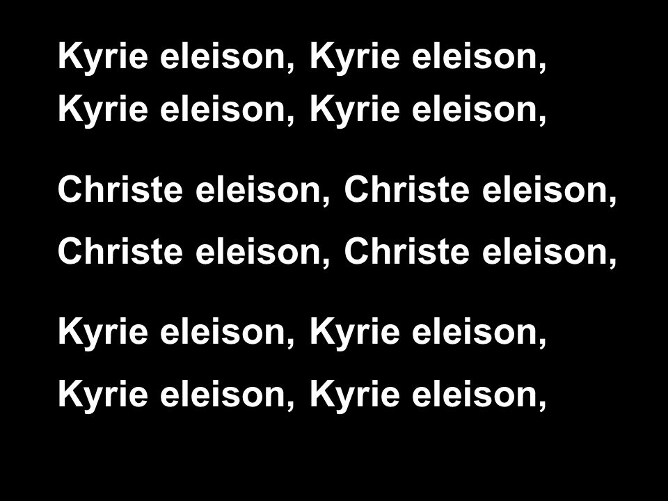 Kyrie eleison, Kyrie eleison,
