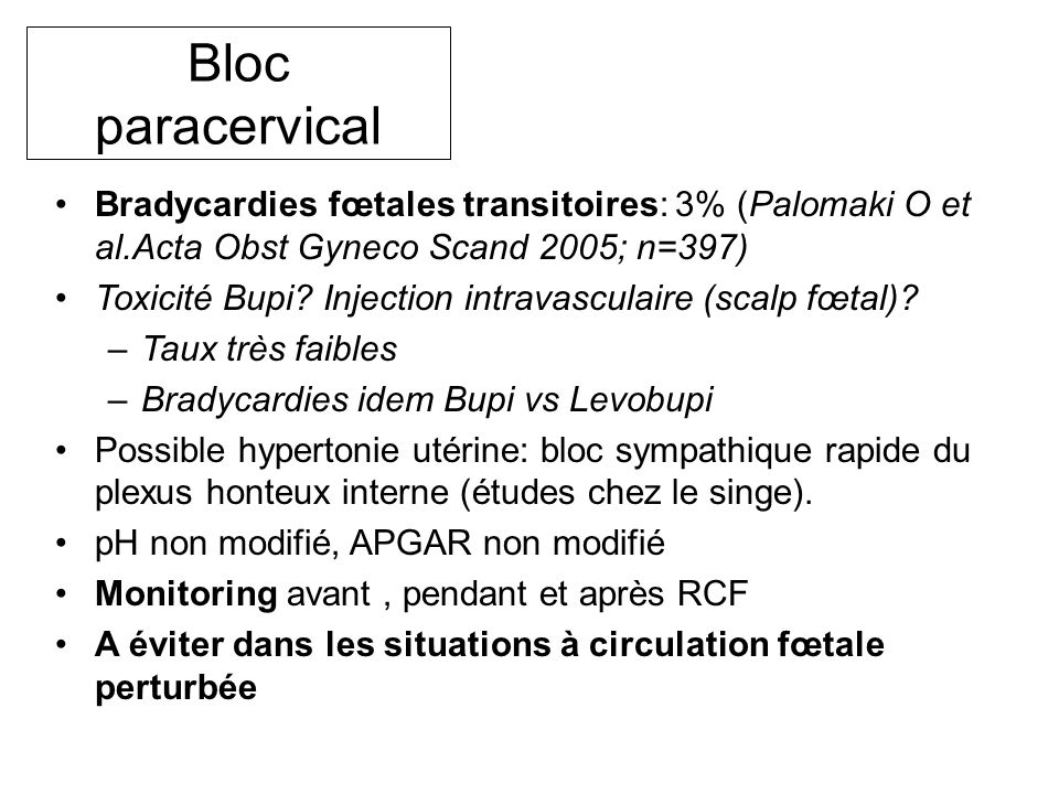 Bloc paracervical Bradycardies fœtales transitoires: 3% (Palomaki O et al.Acta Obst Gyneco Scand 2005; n=397)