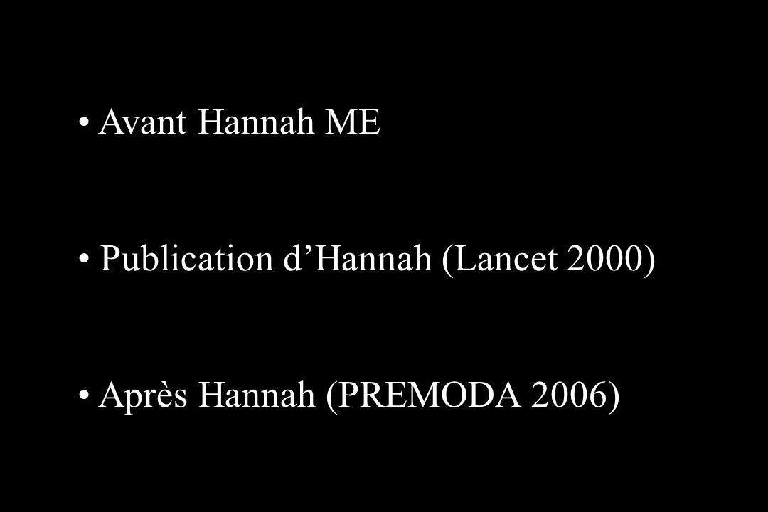 Avant Hannah ME Publication d'Hannah (Lancet 2000) Après Hannah (PREMODA 2006)