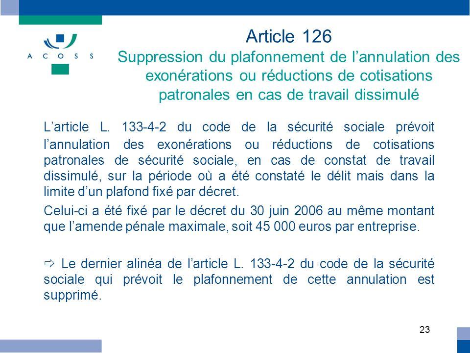 Article 126 Suppression du plafonnement de l'annulation des exonérations ou réductions de cotisations patronales en cas de travail dissimulé