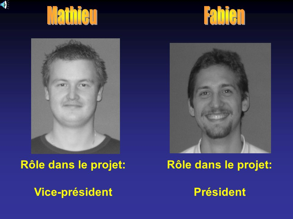 Rôle dans le projet: Vice-président Rôle dans le projet: Président