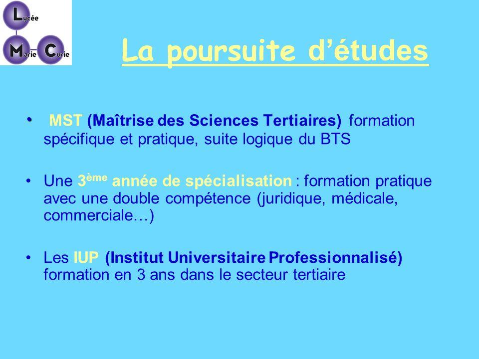 La poursuite d'études MST (Maîtrise des Sciences Tertiaires) formation spécifique et pratique, suite logique du BTS.