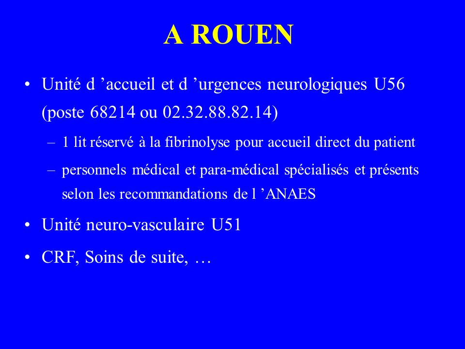 A ROUENUnité d 'accueil et d 'urgences neurologiques U56 (poste 68214 ou 02.32.88.82.14)