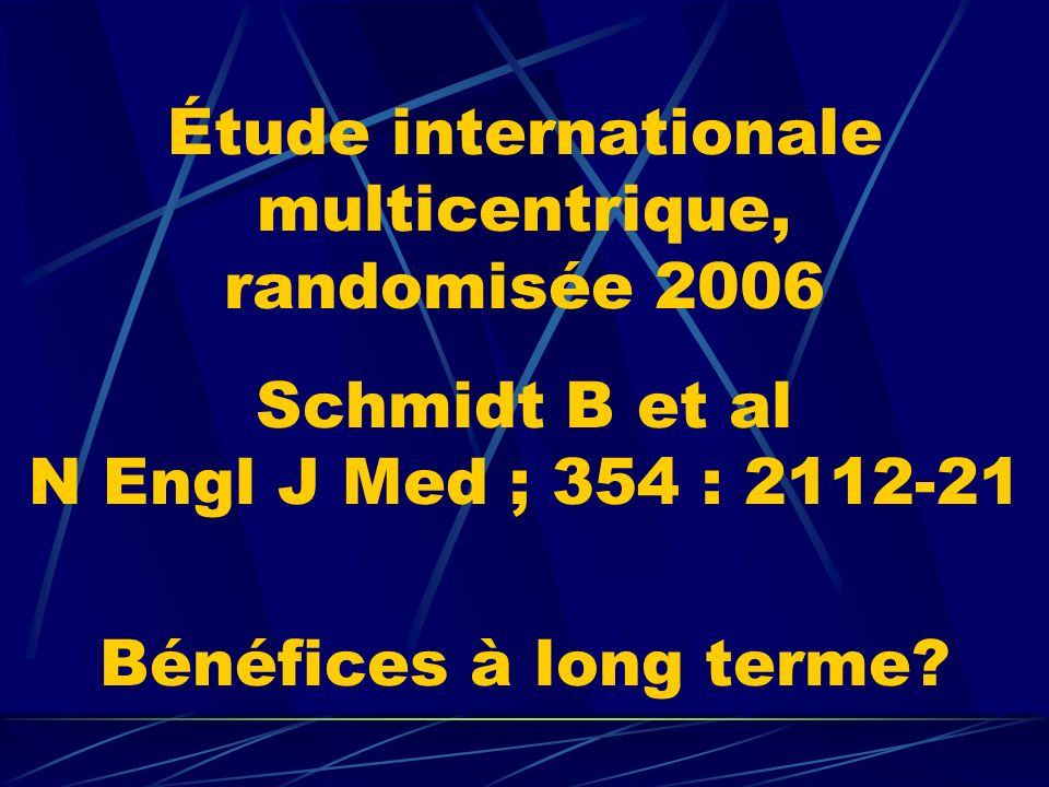 Étude internationale multicentrique, randomisée 2006 Schmidt B et al N Engl J Med ; 354 : 2112-21 Bénéfices à long terme