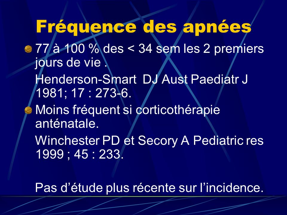 Fréquence des apnées77 à 100 % des < 34 sem les 2 premiers jours de vie . Henderson-Smart DJ Aust Paediatr J 1981; 17 : 273-6.