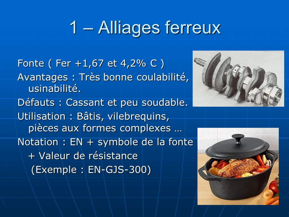 1 – Alliages ferreux Fonte ( Fer +1,67 et 4,2% C )