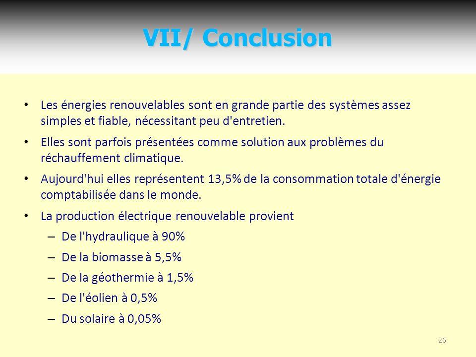 VII/ Conclusion Les énergies renouvelables sont en grande partie des systèmes assez simples et fiable, nécessitant peu d entretien.